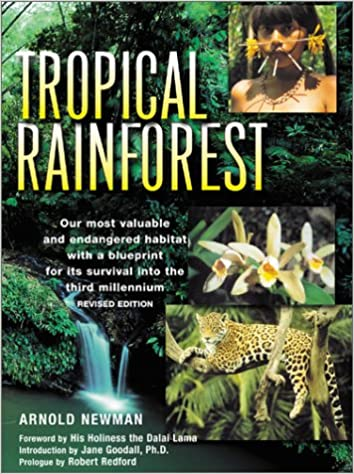 The tropical rainforest a world survey of our most valuable the tropical rainforest a world survey of our most valuable endangered habitat with a blueprint for its survival arnold newman robert redford malvernweather Image collections