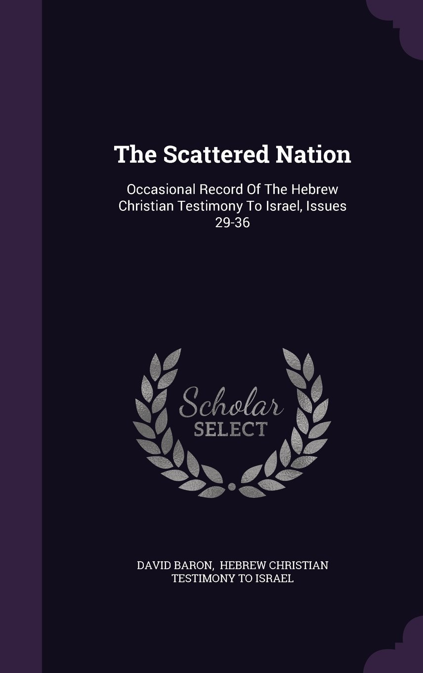 Download The Scattered Nation: Occasional Record Of The Hebrew Christian Testimony To Israel, Issues 29-36 PDF