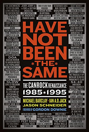 Have Not Been the Same: The Canrock Renaissance 1985-1995 Michael Barclay