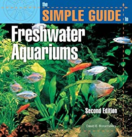 The Simple Guide to Freshwater Aquariums (Second Edition) by [Boruchowitz, David E.]