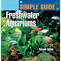 The Simple Guide to Freshwater Aquariums (Second Edition)