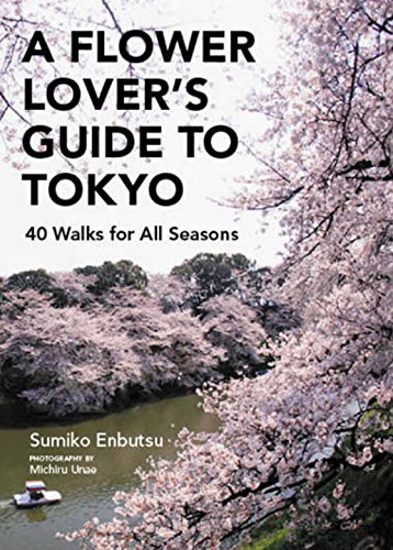 A Flower Lover's Guide to Tokyo: 40 Walks for All ()
