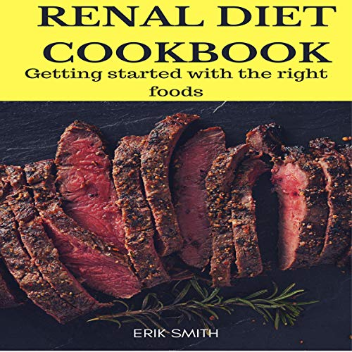 Renal Diet Cookbook: Getting Started with the Right Foods by Erik Smith