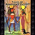Tales of Ancient Egypt Audiobook by Charles Mozley Narrated by Lesley Simons