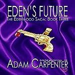 Eden's Future: Edenwood, Book 3 | Adam Carpenter