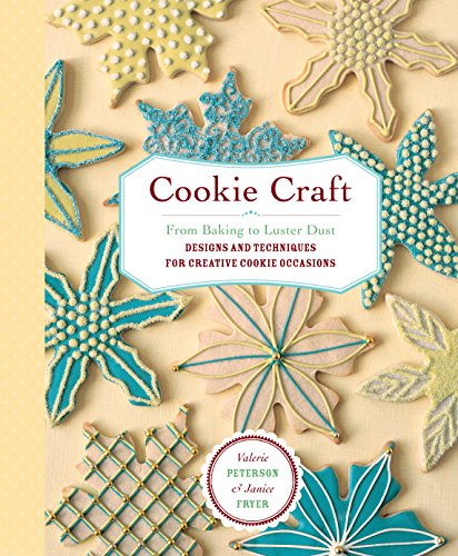 Cookie Craft: From Baking to Luster Dust, Designs and Techniques for Creative Cookie Occasions by Valerie Peterson, Janice Fryer