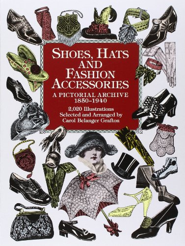 [Shoes, Hats and Fashion Accessories: A Pictorial Archive, 1850-1940 (Dover Pictorial Archive)] (Costume Design Carol)