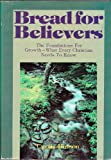 img - for Bread for Believers: The Foundations for Growth--What Every Christian Needs to Know (enlarged edition) book / textbook / text book