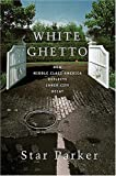 White Ghetto: How Middle Class America Reflects the Decay of the Inner City