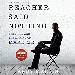 Reacher Said Nothing: Lee Child and the Making of Make Me Audiobook