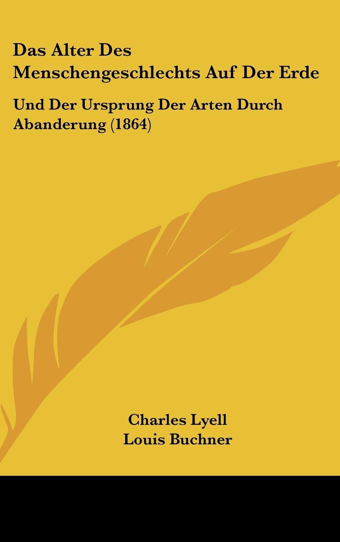 Das Alter Des Menschengeschlechts Auf Der Erde: Und Der Ursprung Der Arten Durch Abanderung (1864) (German Edition) pdf epub