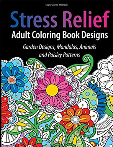 Amazon Adult Coloring Book Designs Stress Relief Garden Mandalas Animals And Paisley Patterns 9781945006364