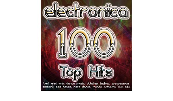 Electronica 100 Top Hits - Best Electronic Dance, Dubstep