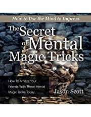 The Secret of Mental Magic Tricks: How to Amaze Your Friends with These Mental Magic Tricks Today!