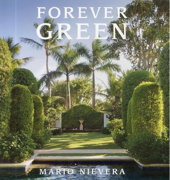 Forever Green A Landscape Architect S Innovative Gardens Offer Environments To Love Delight Nievera Mario 9780983388999 Amazon Com Books