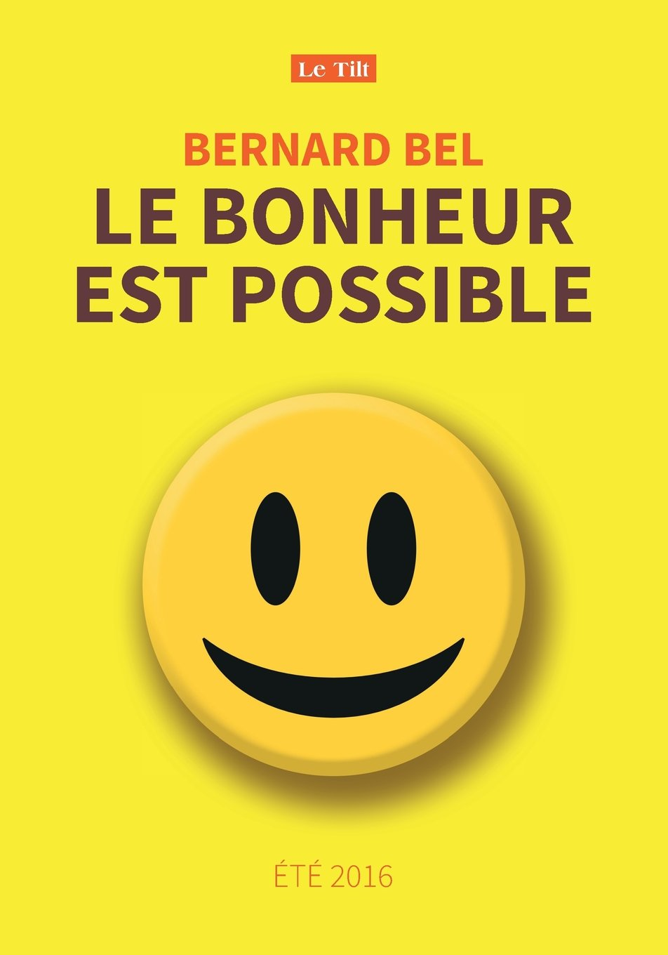 Le Bonheur Est Possible: Été 2016 (French Edition): Bernard Bel: 9782955134849: Amazon.com: Books