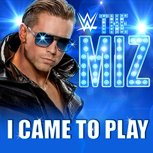 - I Came To Play (The Miz)