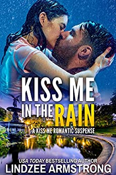 Kiss Me in the Rain (Kiss Me Romantic Suspense Book 2) by [Armstrong, Lindzee]