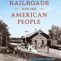 Railroads and the American People: Railroads Past and Present Audiobook by H. Roger Grant Narrated by Todd Barsness