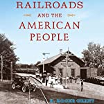 Railroads and the American People: Railroads Past and Present | H. Roger Grant