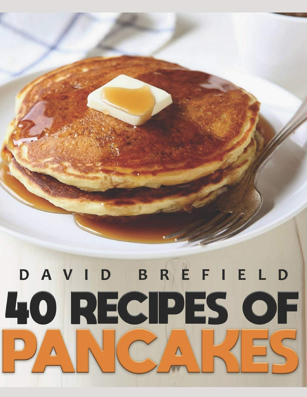 Amazon.com: 40 recipes of pancakes: The most delicious ...