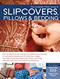 The Complete Photo Guide to Slipcovers, Pillows, and Bedding