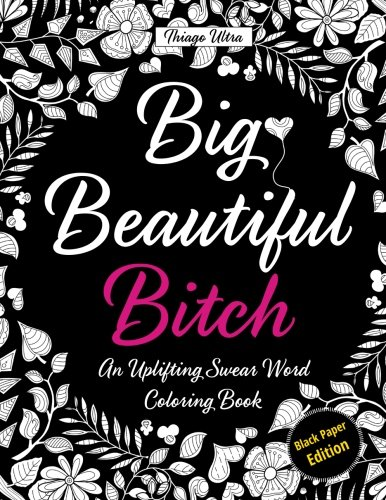 Price comparison product image Big,  Beautiful,  Bitch - Black Paper Edition: An Uplifting Swear Word Coloring Book