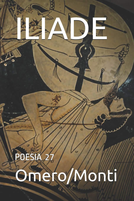 ILIADE: POESIA 27: Amazon.es: Omero MONTI, VINCENZO MONTI: Libros en idiomas extranjeros