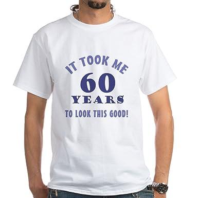 CafePress Hilarious 60Th Birthday Gag Gifts 100 Cotton T Shirt White