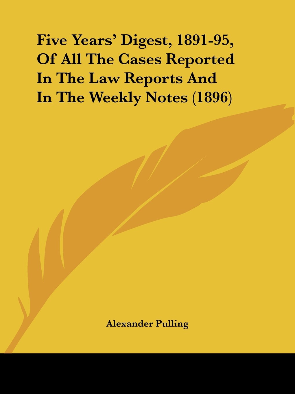 Read Online Five Years' Digest, 1891-95, Of All The Cases Reported In The Law Reports And In The Weekly Notes (1896) ebook