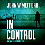 In Control: An Ivy Nash Thriller, Book 5: Redemption Thriller Series, Book 11 | John W. Mefford