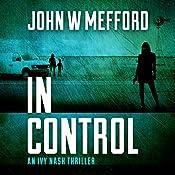 In Control: An Ivy Nash Thriller, Book 5: Redemption Thriller Series, Book 11 | John W. Mefford