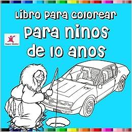 Libro Para Colorear Para Niños De 10 Años Super Kinder
