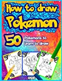 How to Draw Pokemon: 50 Pokemons to Learn to Draw (Unofficial Book) (Volume 1)