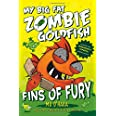 Fins of Fury: My Big Fat Zombie Goldfish (My Big Fat Zombie Goldfish, 3)