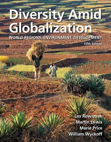 Diversity Amid Globalization: World Regions, Environment, Development (The Globalization Of World Politics 6th Edition)