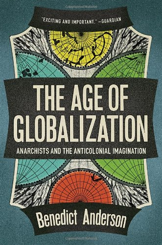 Book cover from The Age Of Globalization: Anarchists and the Anti-Colonial Imaginationby Benedict Anderson