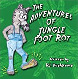 The Adventures of Jungle Foot Rot, P. J. Ducharme, 1608139182