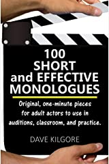 100 Short and Effective Monologues: Original, one-minute pieces for adult actors to use in auditions, classroom, and practice. Paperback