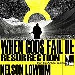 When Gods Fail III: Resurrection | Nelson Lowhim