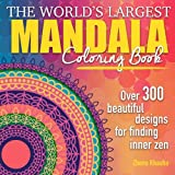The World's Largest Mandala Coloring Book: Over 300 Beautiful Designs for Finding Inner Zen