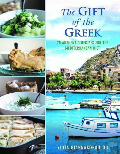 The Gift of the Greek: 75 Authentic Recipes for the Mediterranean Diet by Yiota Giannakopoulou