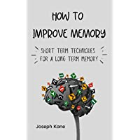 How to improve memory: Short term techniques for a long term memory