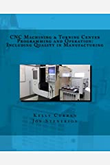 CNC Machining & Turning Center Programming and Operation: Including Quality in Manufacturing Paperback
