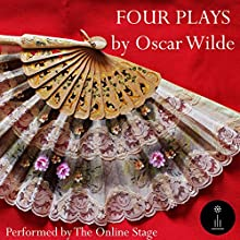 Four Plays Audiobook by Oscar Wilde Narrated by Linda Barrans, Amanda Friday, Elizabeth Klett, Ben Lindsey-Clark, P. J. Morgan, David Prickett, Alan Weyman