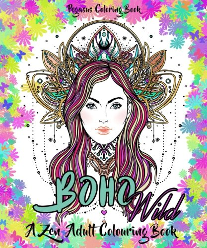 A Zen Adult colouring book: Boho wild (coloring books for adults flowers, fantasy, relaxing colouring books, zen, coloring books)