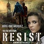 Resist: Among Us Trilogy, Book 2 | Anne-Rae Vasquez