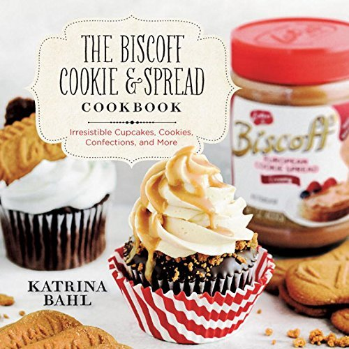 Butter Cookie Recipes - The Biscoff Cookie & Spread Cookbook: Irresistible Cupcakes, Cookies, Confections, and More
