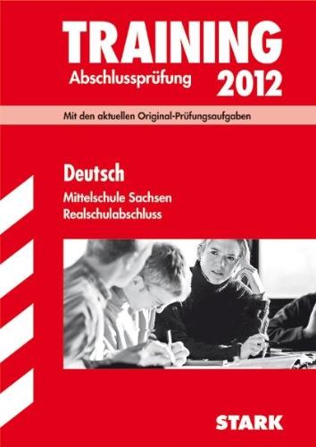 Training Abschlussprüfung Mittelschule Sachsen; Realschulabschluss Deutsch 2012; Mit den aktuellen Original-Prüfungsaufgaben und herausnehmbarem Lösungsheft.