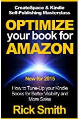 CreateSpace & Kindle Self Publishing Masterclass - OPTIMIZE YOUR BOOK FOR AMAZON: How to Tune-Up your Kindle Books for Better Visibility and More Sales Kindle Edition